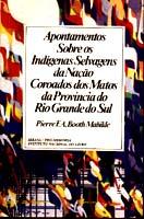 979482ff5a0 APONTAMENTOS SOBRE OS INDÍGENAS SELVAGENS DA NAÇÃO COROADOS DOS MATOS DA  PROVÍNCIA DO RIO GRANDE DO